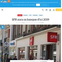 SFR aura sa banque d'ici 2019 - Le Parisien