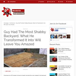 Guy Had The Most Shabby Backyard. What He Transformed It Into Will Leave You Amazed