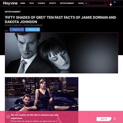 'Fifty Shades of Grey' Ten Fast Facts of Jamie Dornan and Dakota Johnson