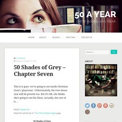 50 Shades of Grey – Chapter Seven