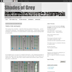 Shades of Grey: TREES FOR INSTANCE