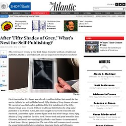 After 'Fifty Shades of Grey,' What's Next for Self-Publishing? - Sarah Fay - Entertainment