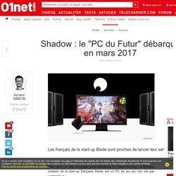 Shadow : le « PC du Futur » débarque en mars 2017