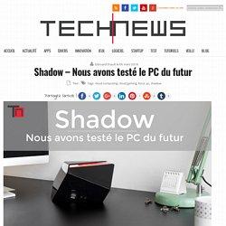 Shadow – Nous avons testé le PC du futur