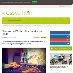 "Shadow : le PC dans le ""cloud"", par Blade"
