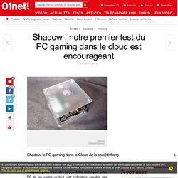 Shadow : notre premier test du PC gaming dans le cloud est encourageant