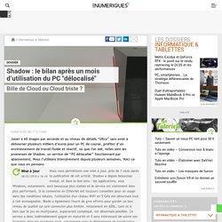 """Shadow: le bilan après un mois d'utilisation du PC """"délocalisé"""""""