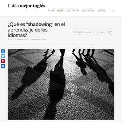 """¿Qué es """"shadowing"""" en el aprendizaje de los idiomas? - habla mejor inglés"""