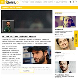 Shahid Afridi - Cricket Stats, Life, Family, Achievements and much more