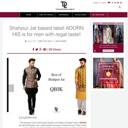Shahpur Jat based label ADORN HIS is for men with regal taste
