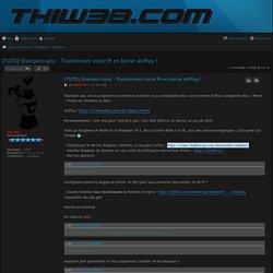 [TUTO] Shairport-sync - Transformez votre Pi en borne AirPlay ! - Forum ThiWeb.com