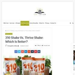 310 Shake Vs. Thrive Shake Which Is Better?