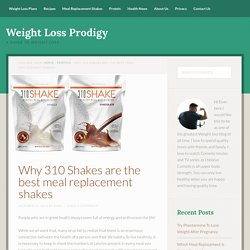 Why 310 Shakes are the best meal replacement shakes