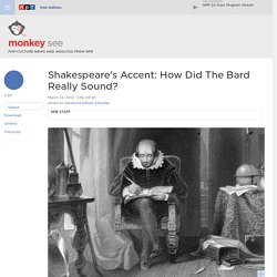 Shakespeare's Accent: How Did The Bard Really Sound? : Monkey See