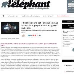"""Revue l'Elephant : """"Shakespeare est l'auteur le plus accessible, populaire et exigeant qui soit"""""""