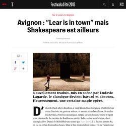 """Avignon : """"Lear is in town"""" mais Shakespeare est ailleurs - Festivals d'été 2013"""