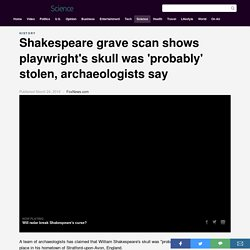 Shakespeare grave scan shows playwright's skull was 'probably' stolen, archaeologists say