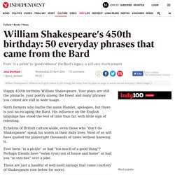 William Shakespeare's 450th birthday: 50 everyday phrases that came from the Bard