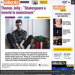 "Thomas Jolly : ""Shakespeare a inventé le mainstream"""