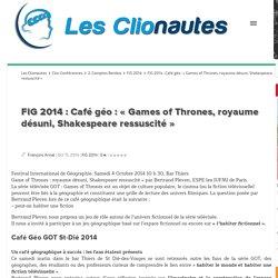 """FIG 2014 : Café géo : """"Games of Thrones, royaume désuni, Shakespeare ressuscité » Les Clionautes"""