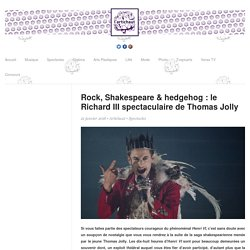 L'Artichaut : Rock, Shakespeare & hedgehog : le Richard III spectaculaire de Thomas Jolly - l'Artichaut