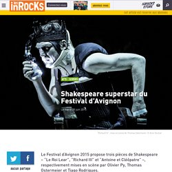 Shakespeare superstar du Festival d'Avignon