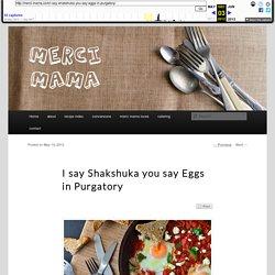 I say Shakshuka you say Eggs in Purgatory