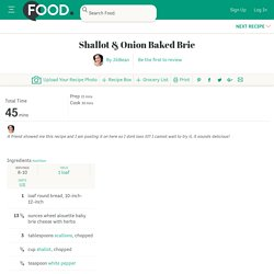 Shallot And Onion Baked Brie Recipe