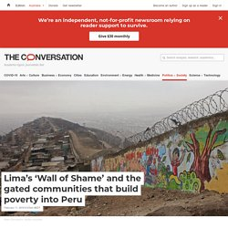 Lima's 'Wall of Shame' and the gated communities that build poverty into Peru