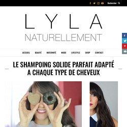 LE SHAMPOING SOLIDE PARFAIT ADAPTÉ A CHAQUE TYPE DE CHEVEUX - Naturellement Lyla l Blog beauté naturelle, Mode et Lifestyle