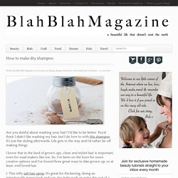 How to make dry shampoo - Blah Blah Magazine - a lifestyle