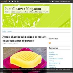 Après-shampooing solide démêlant et accélérateur de pousse - lucielle.over-blog.com