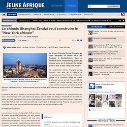 "Le chinois Shanghai Zendai veut construire le ""New York africain"""