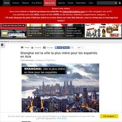 Shanghai est la ville la plus chère pour les expatriés en Asie