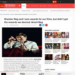 Shankar Nag and I won awards for our films, but didn't get the rewards we desired: Anant Nag