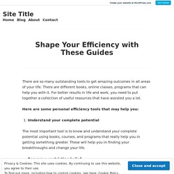 Shape Your Efficiency with These Guides – Site Title