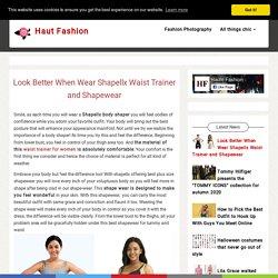Look Better When Wear Shapellx Waist Trainer and Shapewear