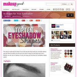 10 Shapes for Your Eyeshadow | Makeup Geek - Tips, Video Tutorials,... - StumbleUpon