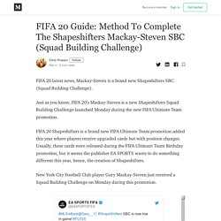 FIFA 20 Guide: Method To Complete The Shapeshifters Mackay-Steven SBC (Squad Building Challenge)