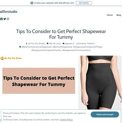 Tips To Consider to Get Perfect Shapewear For Tummy
