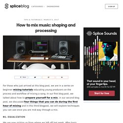 How to mix music: shaping and processing - Blog