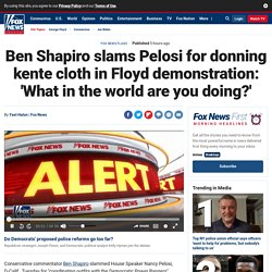 Ben Shapiro slams Pelosi for donning kente cloth in Floyd demonstration: 'What in the world are you doing?'