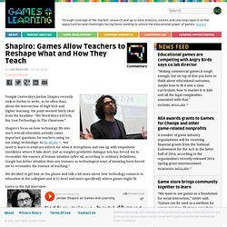 Shapiro: Games Allow Teachers to Reshape What and How They Teach