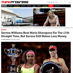 Serena Williams Beat Maria Sharapova For The 17th Straight Time. But Serena Still Makes Less Money.