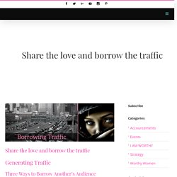 Share the love and borrow the traffic - I AM a WORTHY WOMAN