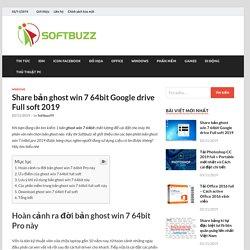 Share bản ghost win 7 64bit Google drive Full soft 2019