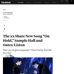 "The xx Share New Song ""On Hold,"" Sample Hall and Oates: Listen"