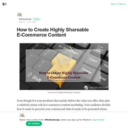 How to Create Highly Shareable E-Commerce Content – iMediadesign – Medium