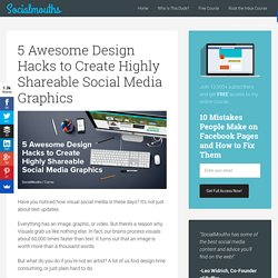 5 Awesome Design Hacks to Create Highly Shareable Social Media Graphics