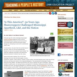 » 'Is This America?': 50 Years Ago Sharecroppers Challenged Mississippi Apartheid, LBJ, and the Nation Zinn Education Project
